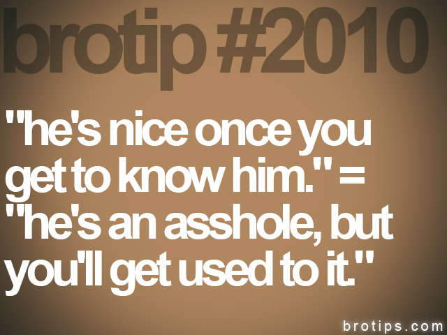 brotip #2010 &quot;he's nice once you&lt;br&gt;
