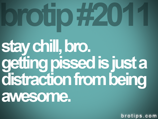 brotip #2011 stay chill, bro.<br>
