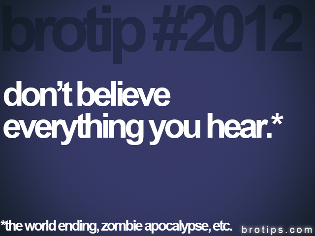 brotip #2012 dont believe&lt;br&gt;