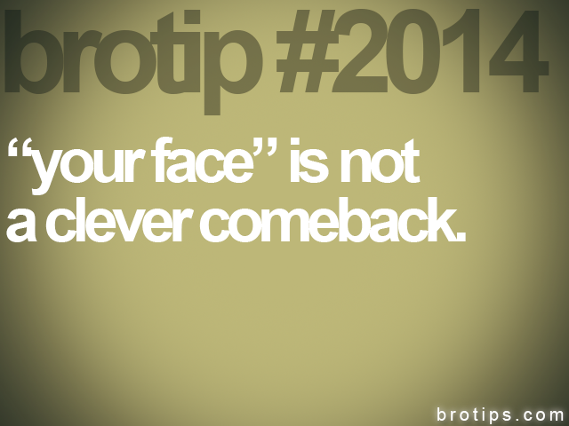"brotip #2014 ""your face"" is not<br>
