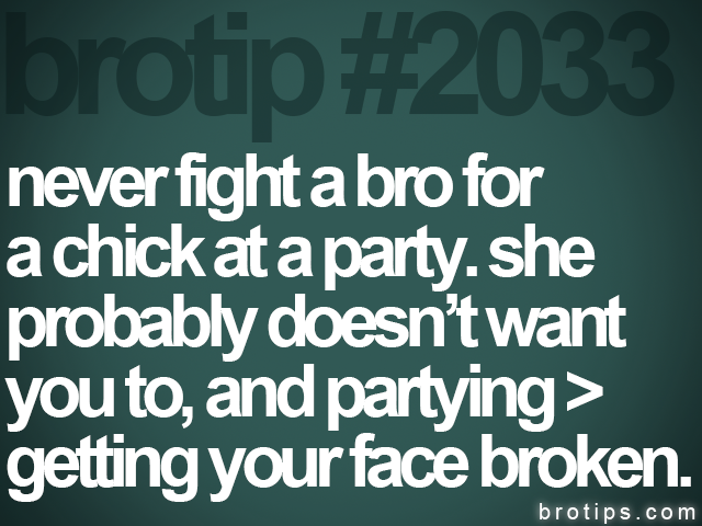 brotip #2033 never fight a bro for<br>