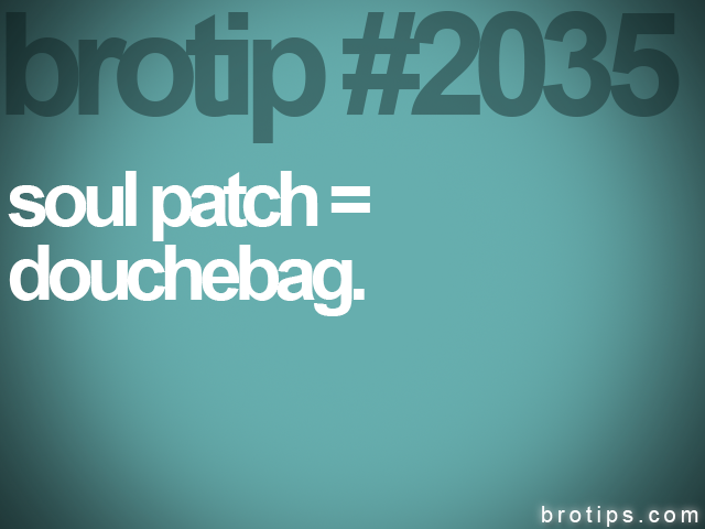 brotip #2035 soul patch =<br>