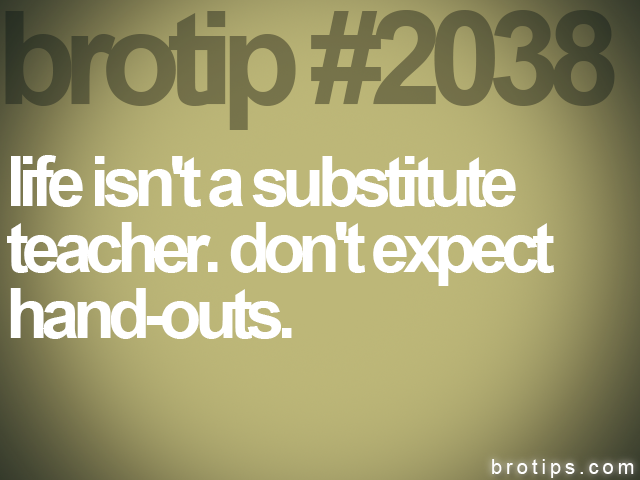 brotip #2038 life isn't a substitute<br>