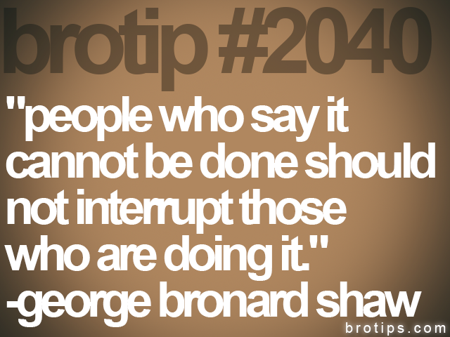 "brotip #2040 ""people who say it<br>
