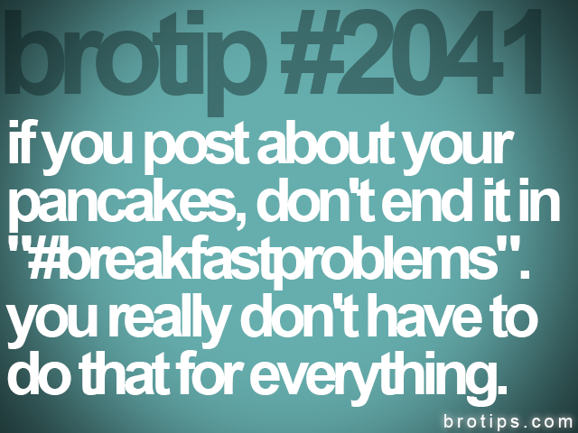 brotip #2041 if you post about your<br>