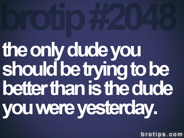 brotip #2048 the only dude you<br>