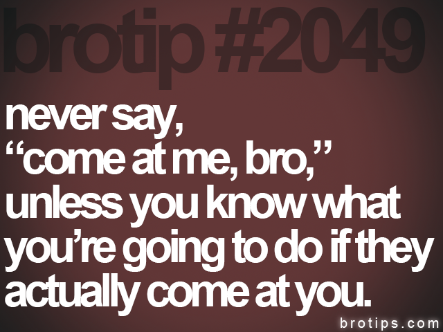 brotip #2049 never say,<br>