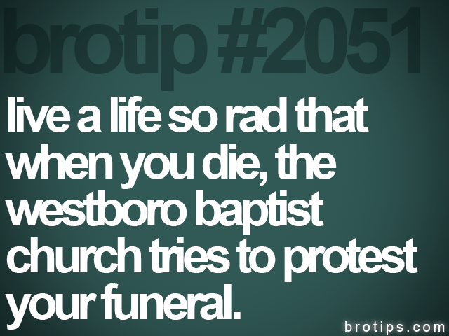 brotip #2051 live a life so rad that<br>