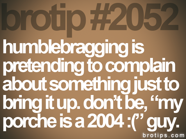 brotip #2052 humblebragging is&lt;br&gt;