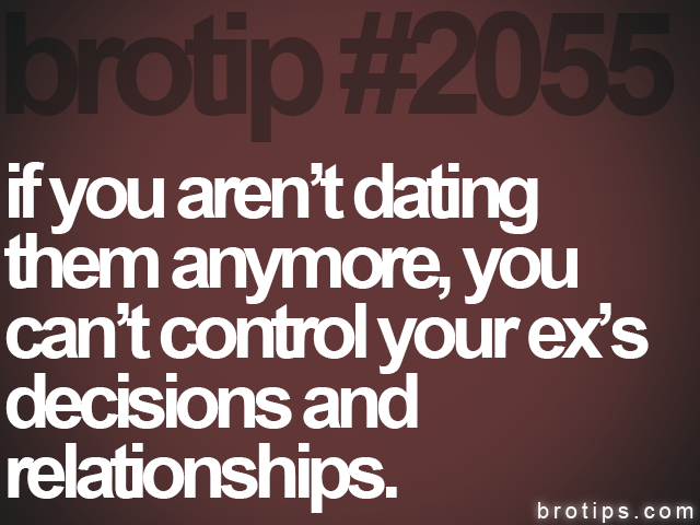 brotip #2055 if you aren't dating <br>
