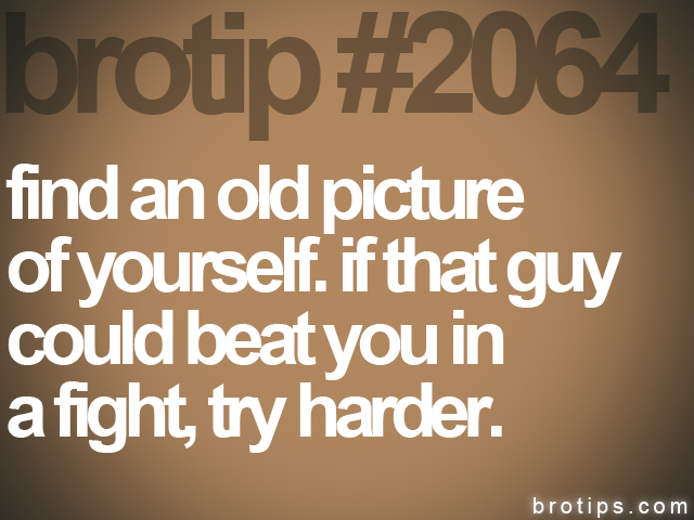 brotip #2064 find an old picture<br>
