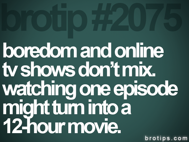 brotip #2075 boredom and online<br>