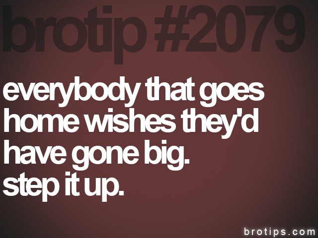 brotip #2079 everybody that goes<br>