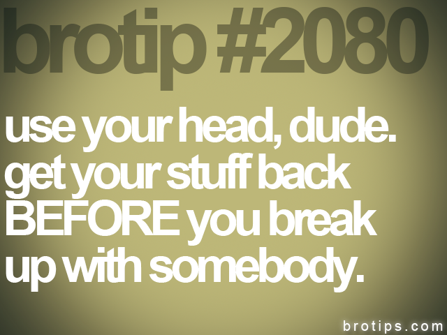 brotip #2080 use your head, dude.<br>