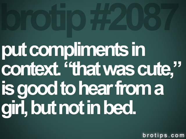 brotip #2087 put compliments in<br>