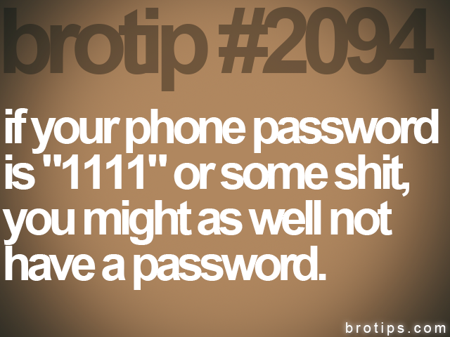 brotip #2094 if your phone password&lt;br&gt;