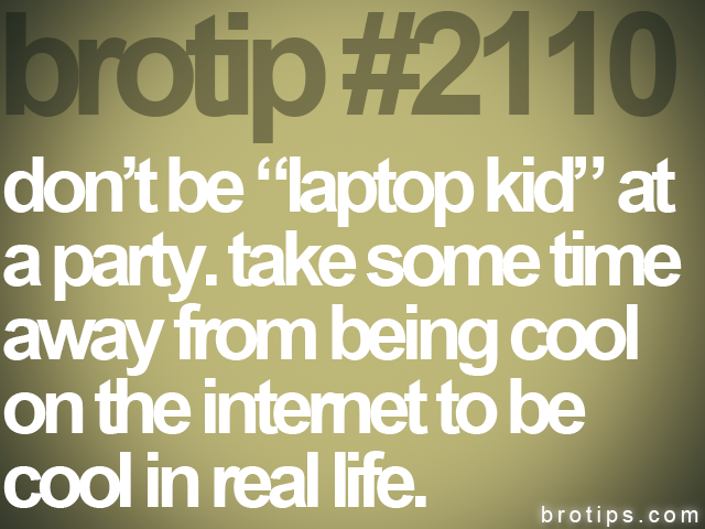 "brotip #2110 don't be ""laptop kid"" at<br>