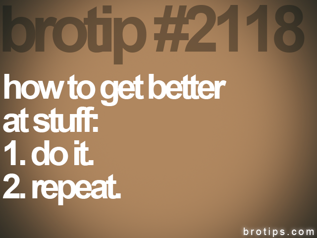 brotip #2118 how to get better<br>