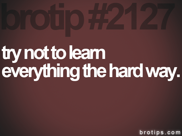 brotip #2127 try not to learn&lt;br&gt;