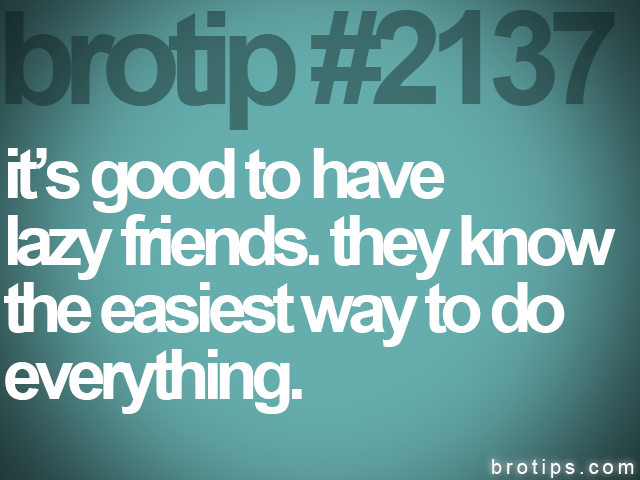 brotip #2137 it's good to have<br>