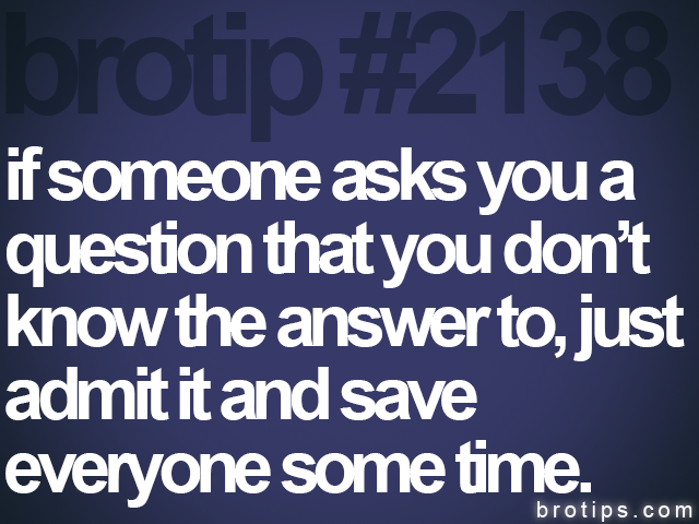 brotip #2138 if someone asks you a<br>
