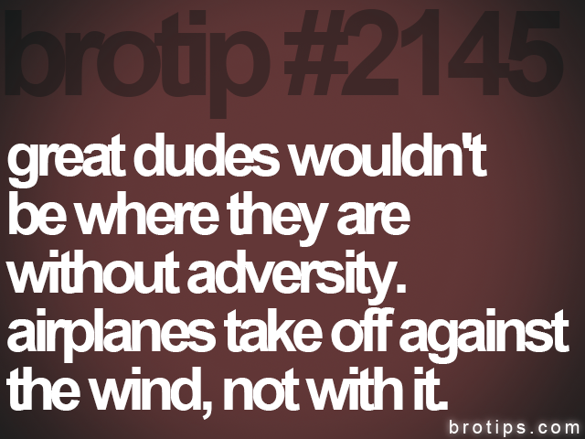 brotip #2145 great dudes wouldn't<br>