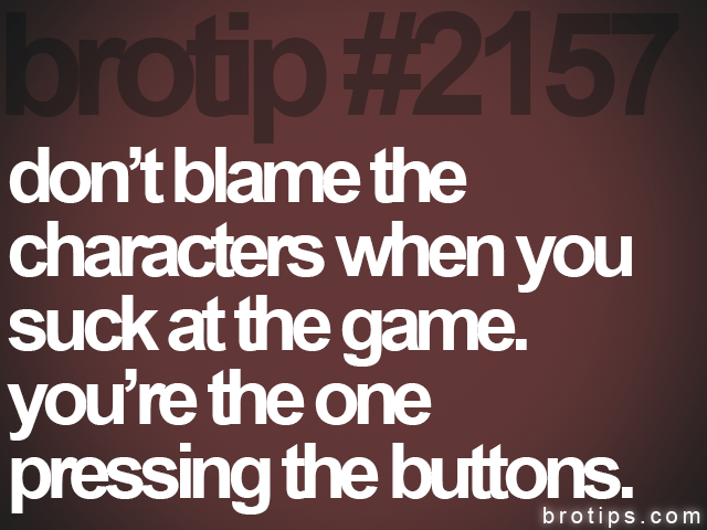 brotip #2157 dont blame the&lt;br&gt;
