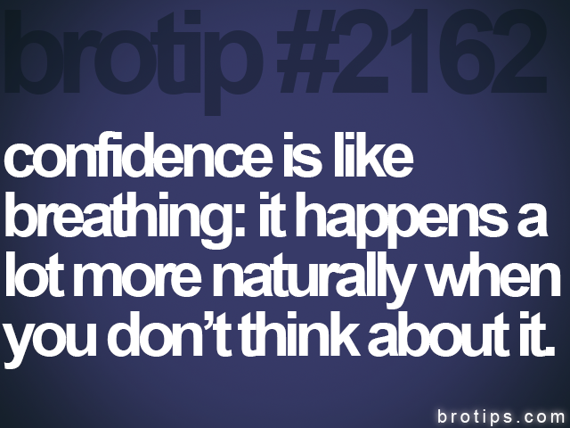 brotip #2162 confidence is like<br>