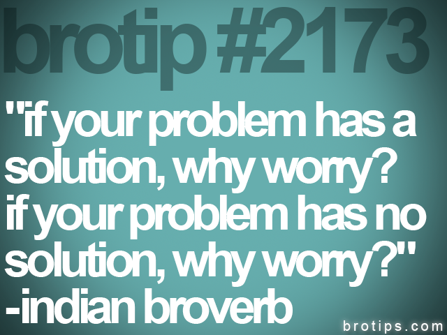 "brotip #2173 ""if your problem has a<br>