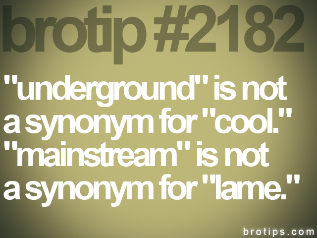 "brotip #2182 ""underground"" is not<br>