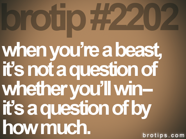 brotip #2202 when youre a beast,&lt;br&gt;