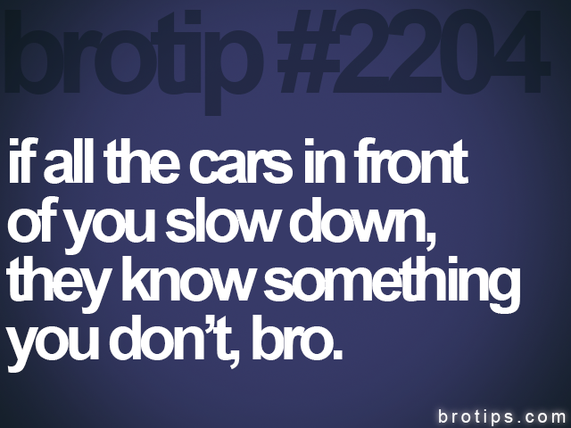 brotip #2204 if all the cars in front<br>