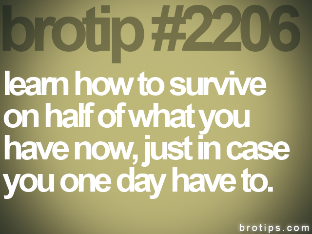 brotip #2206 learn how to survive<br>