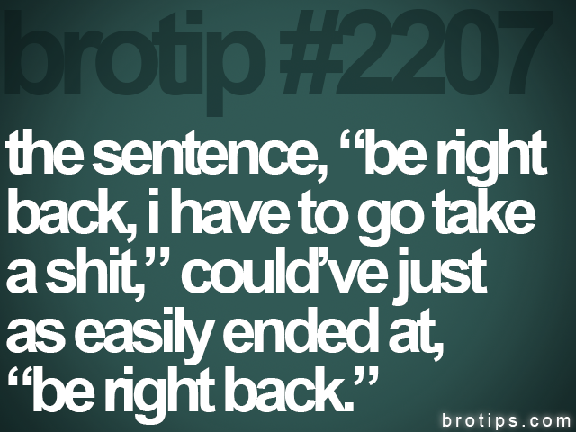 "brotip #2207 the sentence, ""be right<br>