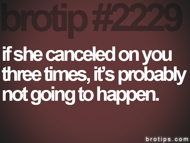 brotip #2229 if she canceled on you<br>