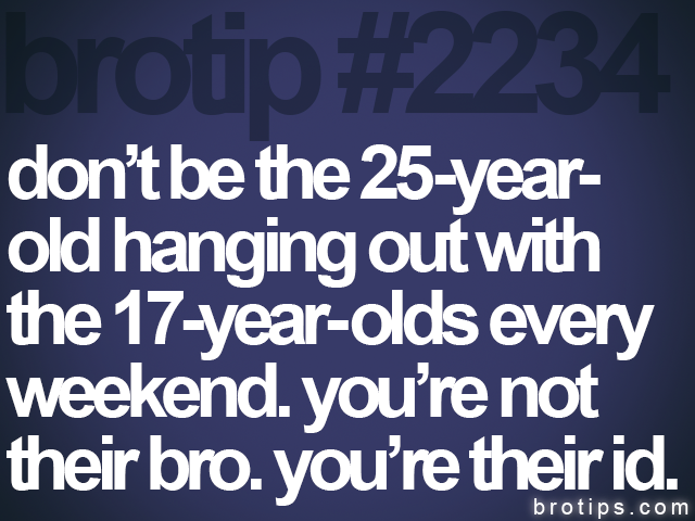 brotip #2234 don't be the 25-year-<br>
