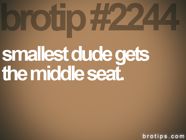 brotip #2244 smallest dude gets&lt;br&gt;