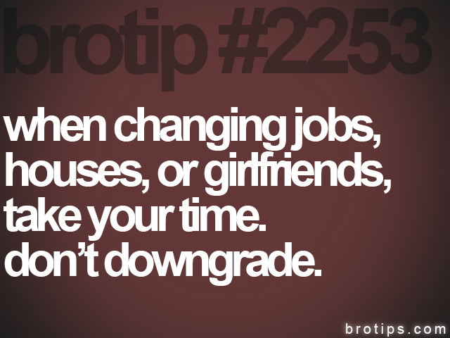 brotip #2253 when changing jobs,&lt;br&gt;