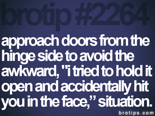brotip #2264 approach doors from the<br>