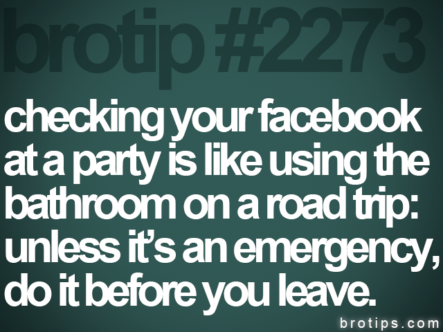 brotip #2273 checking your facebook<br>