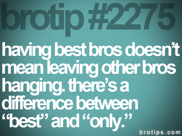 brotip #2275 having best bros doesn't<br>