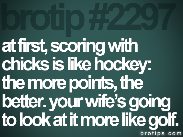 brotip #2297 at first, scoring with<br>
