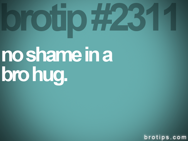 brotip #2311 no shame in a<br>
