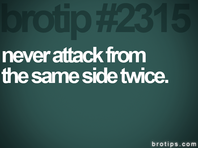 brotip #2315 never attack from<br>