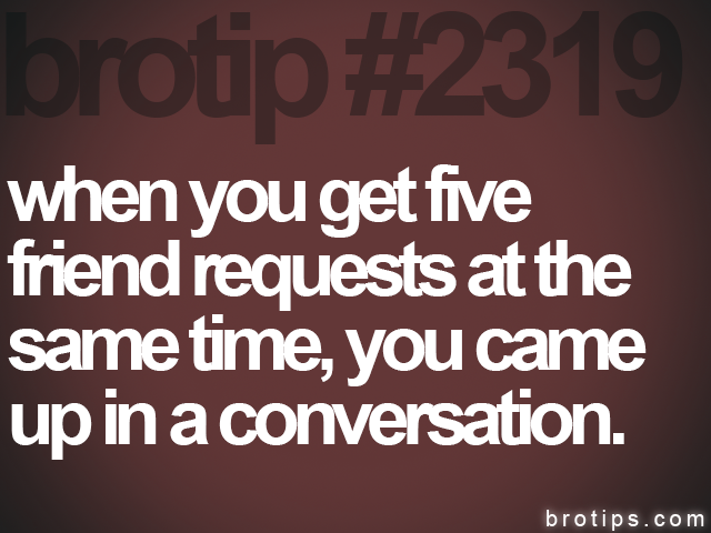 brotip #2319 when you get five<br>