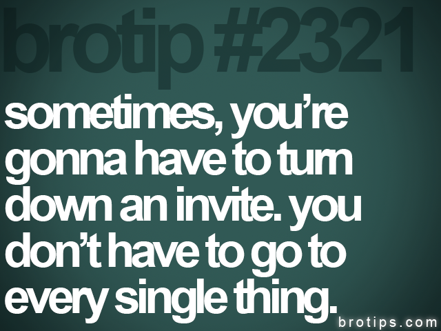 brotip #2321 sometimes, you're<br>