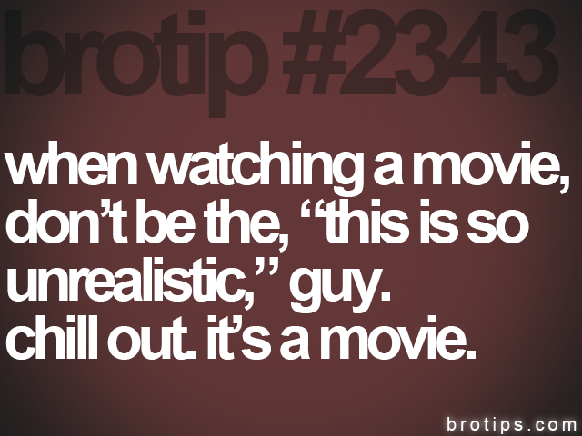 brotip #2343 when watching a movie,<br>