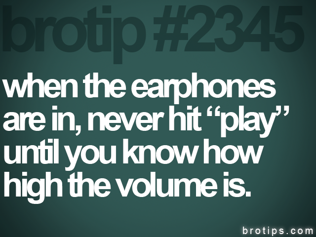 brotip #2345 when the earphones<br>