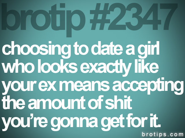 brotip #2347 choosing to date a girl<br>