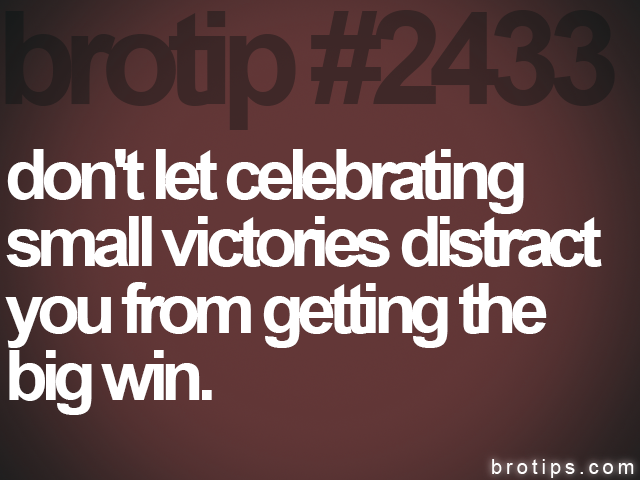 brotip #2433 don't let celebrating<br>
